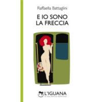 """""""E io sono freccia"""" di Raffaella Battaglini"""