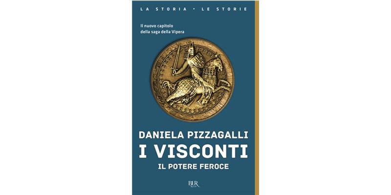 """""""I Visconti. Il potere feroce"""" di Daniela Pizzagalli"""