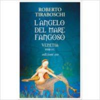 """""""L'angelo del mare fangoso. Venetia 1119 dC"""" di Roberto Tiraboschi"""