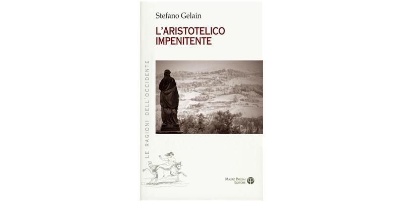 """""""L'aristotelico impenitente"""" di Stefano Gelain"""