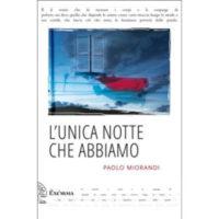 """""""L'unica notte che abbiamo"""" di Paolo Miorandi"""