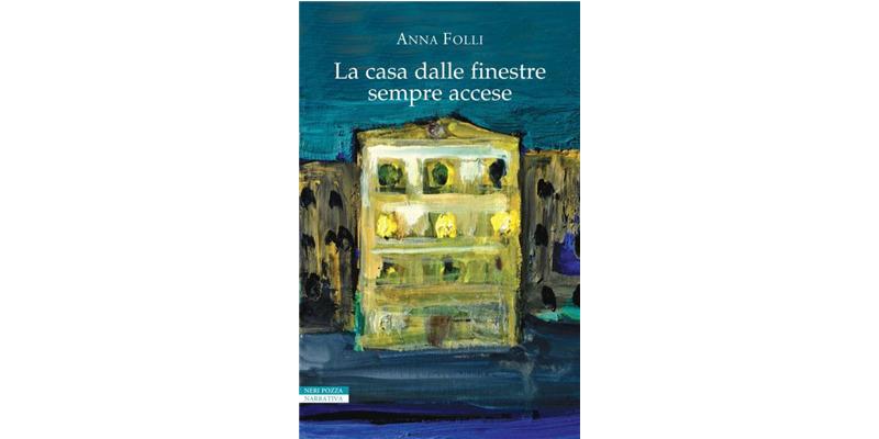 """""""La casa dalle finestre sempre accese"""" di Anna Folli"""