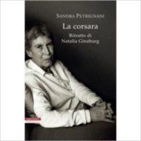 """""""La corsara. Ritratto di Natalia Ginzburg"""" di Sandra Petrignani"""