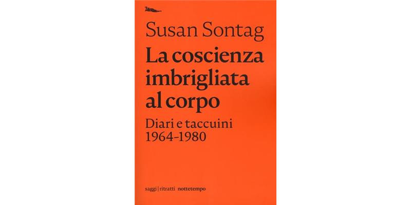 """""""Susan Sontag. La coscienza imbrigliata al corpo. Diari e taccuini 1964-1980"""" a cura di David Rieff"""