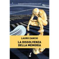 """""""La dissolvenza della memoria"""" di Lauro Zanchi"""