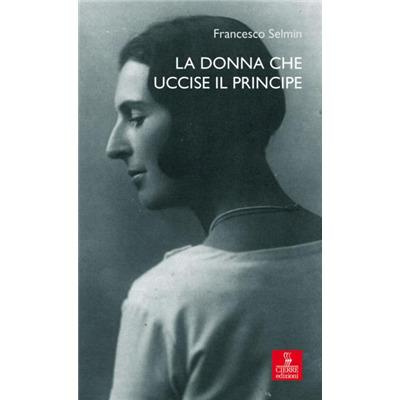 """""""La donna che uccise il principe"""" di Francesco Selmin"""