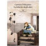 """Recensioni a """"La felicità degli altri"""" di Carmen Pellegrino"""