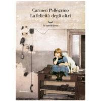 """""""La felicità degli altri"""" di Carmen Pellegrino"""