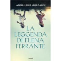 """""""La leggenda di Elena Ferrante"""" di Annamaria Guadagni"""
