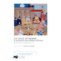 """""""La luce di Akbar. Il romanzo dell'Impero Moghul"""" di Navid Carucci"""