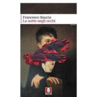 """""""La notte negli occhi"""" di Francesco Baucia"""
