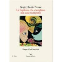 """""""La bambina che assomigliava alle cose scomparse"""" di Sergio Claudio Perroni"""