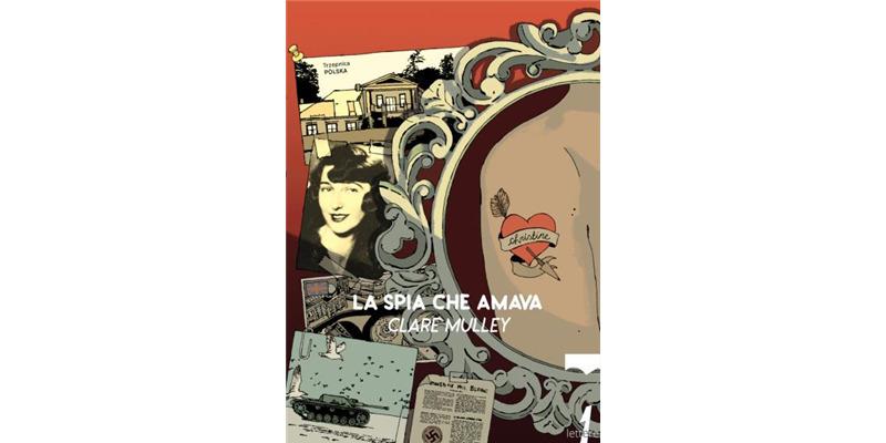 """""""La spia che amava. I segreti e la vita di Christine Granville, primo agente segreto britannico"""" di Clare Mulley"""