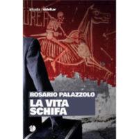"""""""La vita schifa"""" di Rosario Palazzolo"""