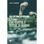 """Recensioni a """"L'anno che Bartolo decise di morire"""" di Valentina Di Cesare"""