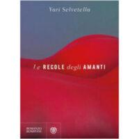 """""""Le regole degli amanti"""" di Yari Selvetella"""