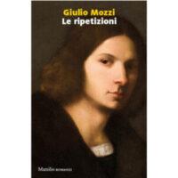"""""""Le ripetizioni"""" di Giulio Mozzi"""