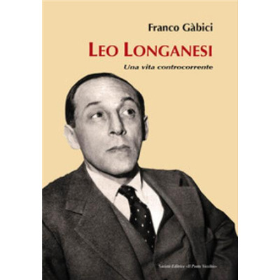 """Leo Longanesi. Una vita controcorrente"" di Franco Gàbici"