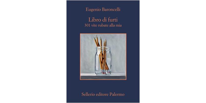 """""""Libro di furti. 301 vite rubate alla mia"""" di Eugenio Baroncelli"""