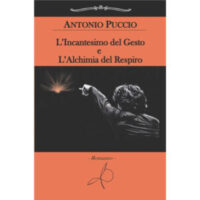 """""""L'Incantesimo del Gesto e L'Alchimia del Respiro"""" di Antonio Puccio"""