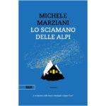 """Recensione a """"Lo sciamano delle Alpi"""" di Michele Marziani"""