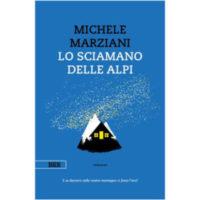 """""""Lo sciamano delle Alpi"""" di Michele Marziani"""