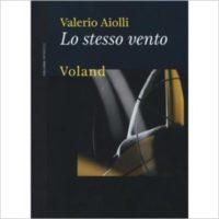 """""""Lo stesso vento """" di Valerio Aiolli"""