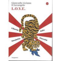 """""""L.O.V.E. Libertà. Odio. Vendetta. Eternità"""" di Giancarlo Liviano D'Arcangelo"""