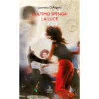 """L'ultimo spenga la luce"" di Lauretta D'Angelo"