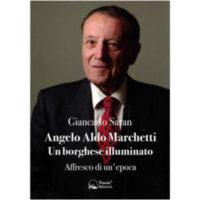 """""""Angelo Aldo Marchetti. Un borghese illuminato. Affresco di un'epoca"""" di Giancarlo Saran"""