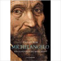 """""""Michelangelo, mito e solitudine del Rinascimento"""" di Giulio Busi"""