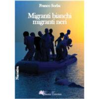 """Migranti bianchi migranti neri"" di Franco Sorba"
