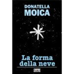 """Recensioni a """"La forma della neve"""" di Donatella Moica"""