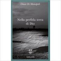 """""""Nella perfida terra di Dio"""" di Omar Di Monopoli"""