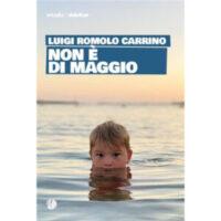 """""""Non è di maggio"""" di Luigi Romolo Carrino"""
