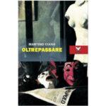 """Recensioni a """"Oltrepassare"""" di Martino Ciano"""