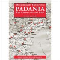 """""""Padania. Vita e morte nel Nord Italia"""" di Massimiliano Santarossa"""