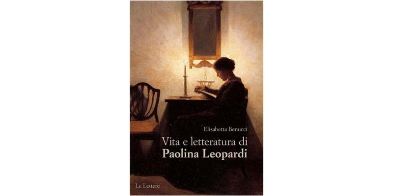 """""""Vita e letteratura di Paolina Leopardi"""" di Elisabetta Benucci"""