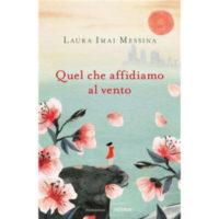 """""""Quel che affidiamo al vento"""" di Laura Imai Messina"""