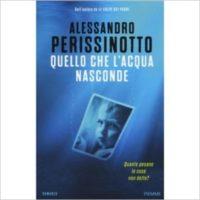 """""""Quello che l'acqua nasconde"""" di Alessandro Perissinotto"""