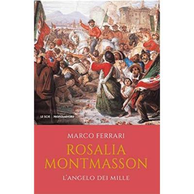 """""""Rosalia Montmasson, l'angelo dei Mille"""" di Marco Ferrari"""