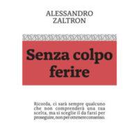 """""""Senza colpo ferire"""" di Alessandro Zaltron"""