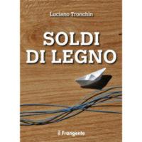 """""""Soldi di legno"""" di Luciano Tronchin"""