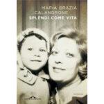 """Recensioni a """"Splendi come la vita"""" di Maria Grazia Calandrone"""