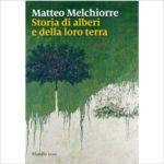 """Recensioni a """"Storia degli alberi e della loro terra"""" di Matteo Mechiorre"""