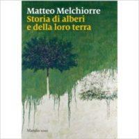 """""""Storia di alberi e della loro terra"""" di Matteo Melchiorre"""
