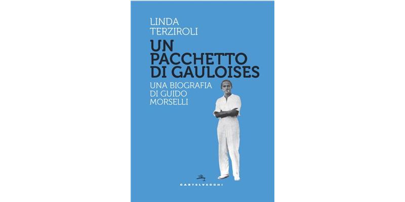 """Un pacchetto di Gauloises. Una biografia di Michele Morselli"" di Linda Terziroli"