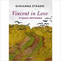 """""""Vincent in love, il lavoro dell'anima"""" di Giovanna Strano"""